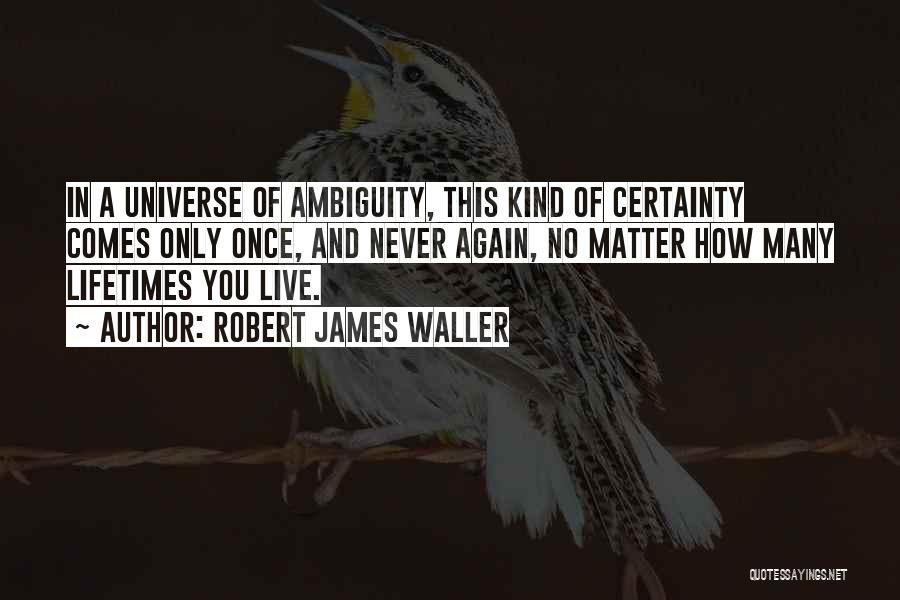 You Only Live Once Love Quotes By Robert James Waller