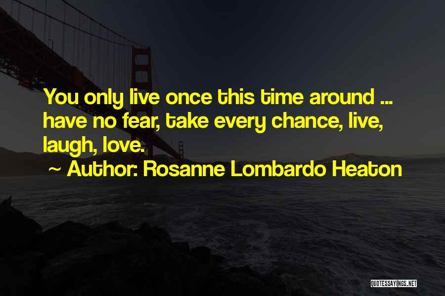 You Only Live Once Love Quotes By Rosanne Lombardo Heaton