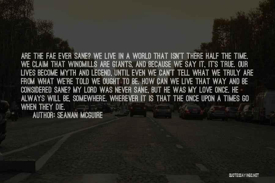 You Only Live Once Love Quotes By Seanan McGuire