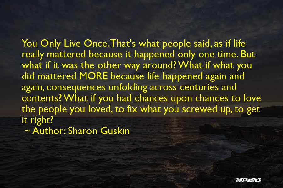 You Only Live Once Love Quotes By Sharon Guskin