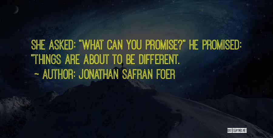 You Promised Quotes By Jonathan Safran Foer