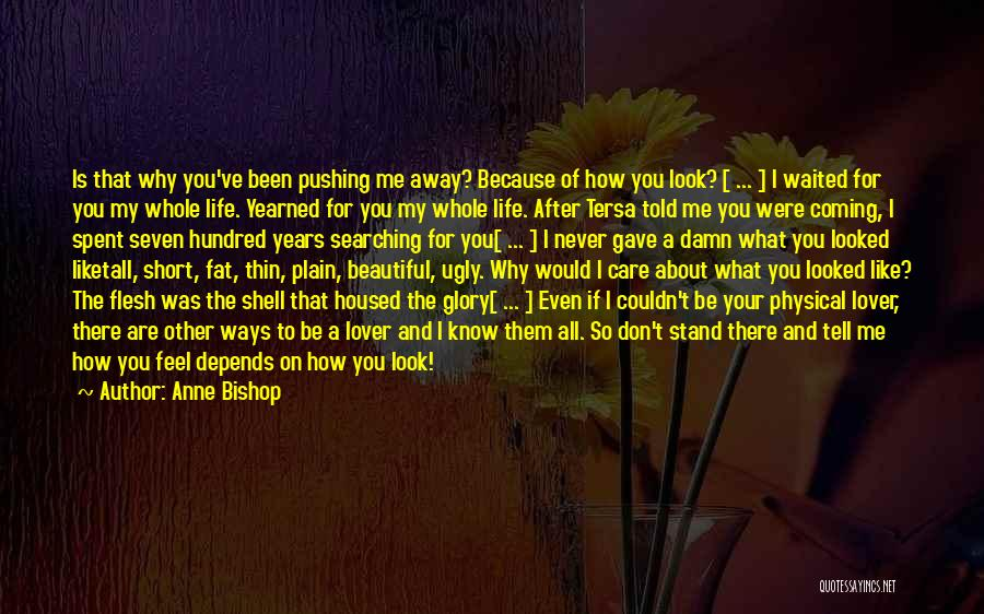 You Pushing Me Away Quotes By Anne Bishop