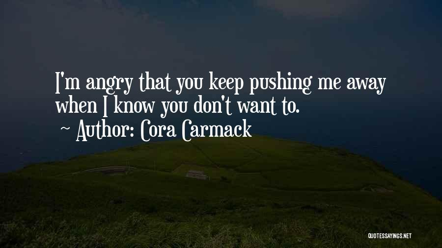 You Pushing Me Away Quotes By Cora Carmack
