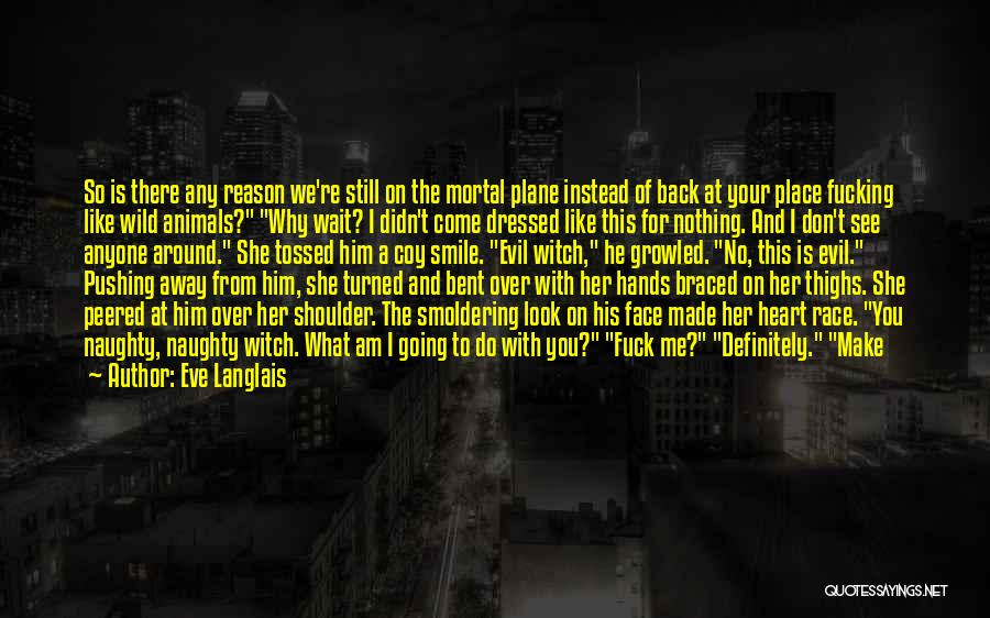 You Pushing Me Away Quotes By Eve Langlais
