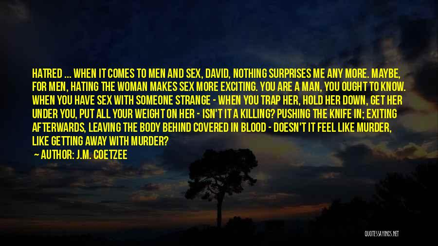 You Pushing Me Away Quotes By J.M. Coetzee