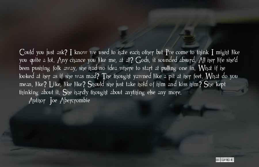 You Pushing Me Away Quotes By Joe Abercrombie