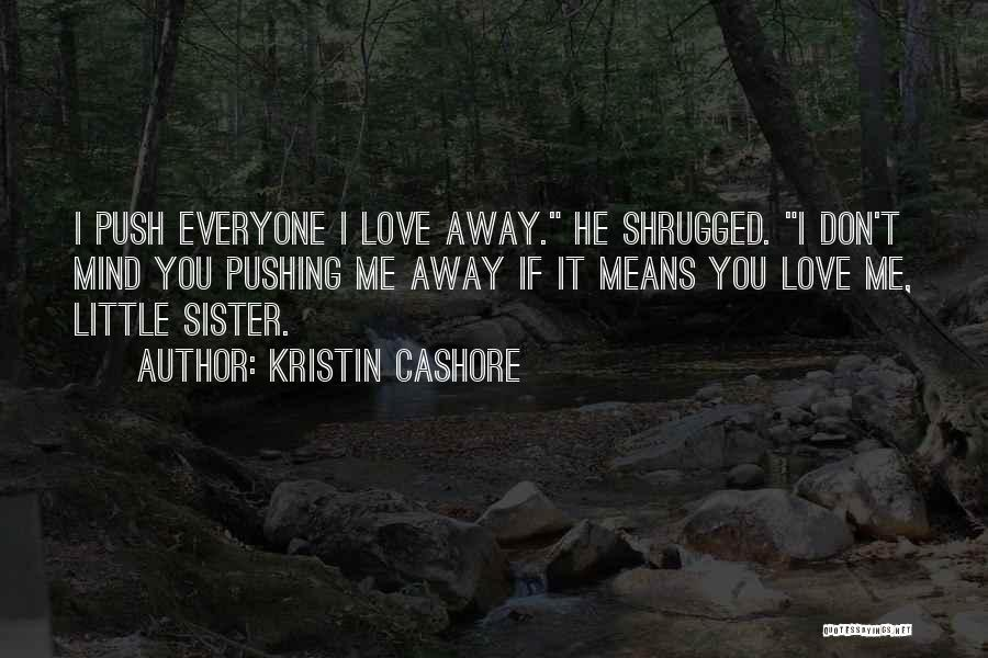 You Pushing Me Away Quotes By Kristin Cashore