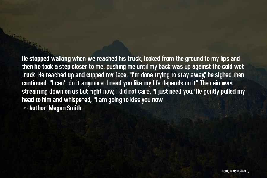 You Pushing Me Away Quotes By Megan Smith