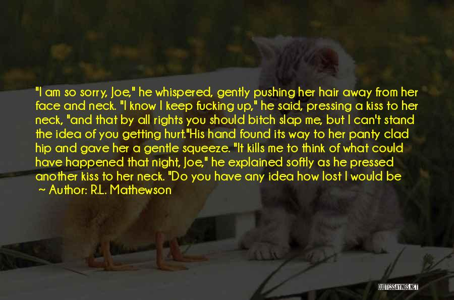 You Pushing Me Away Quotes By R.L. Mathewson