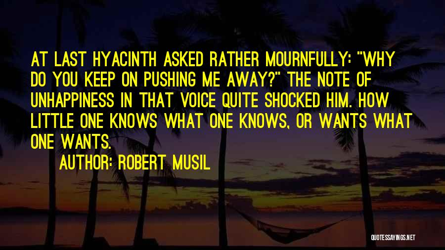 You Pushing Me Away Quotes By Robert Musil
