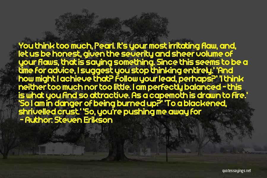 You Pushing Me Away Quotes By Steven Erikson