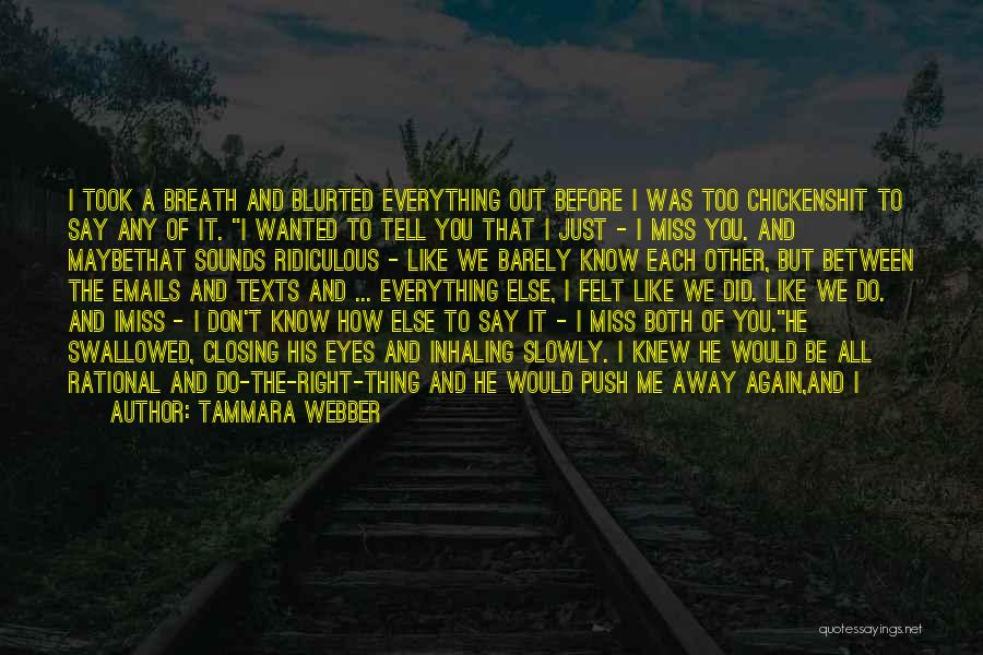 You Pushing Me Away Quotes By Tammara Webber