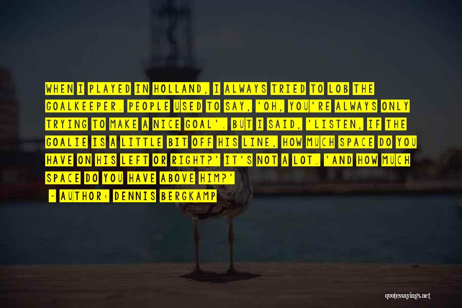 You Re Not Nice Quotes By Dennis Bergkamp