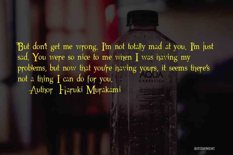 You Re Not Nice Quotes By Haruki Murakami