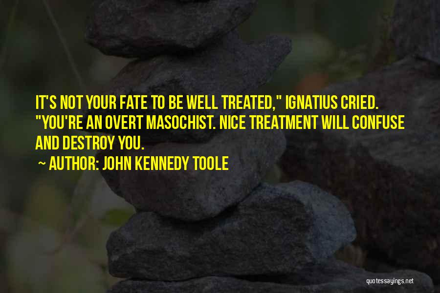 You Re Not Nice Quotes By John Kennedy Toole