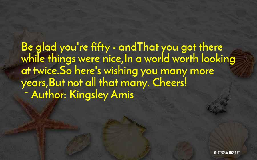 You Re Not Nice Quotes By Kingsley Amis