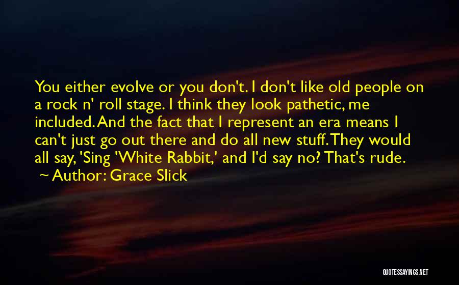 You Represent Quotes By Grace Slick