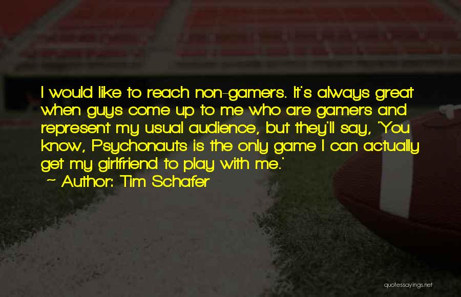 You Represent Quotes By Tim Schafer