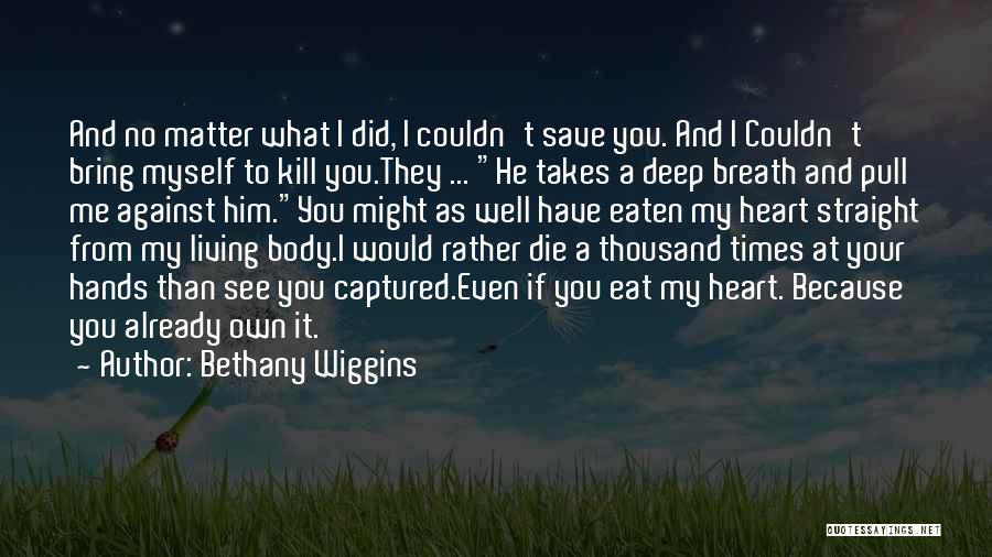 You Save My Heart Quotes By Bethany Wiggins