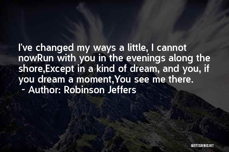 You See Me Now Quotes By Robinson Jeffers