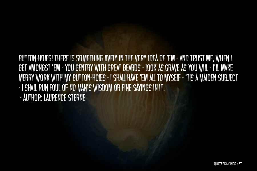 You Shall Make It Quotes By Laurence Sterne