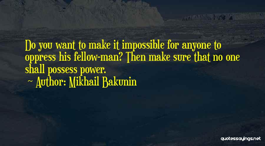 You Shall Make It Quotes By Mikhail Bakunin