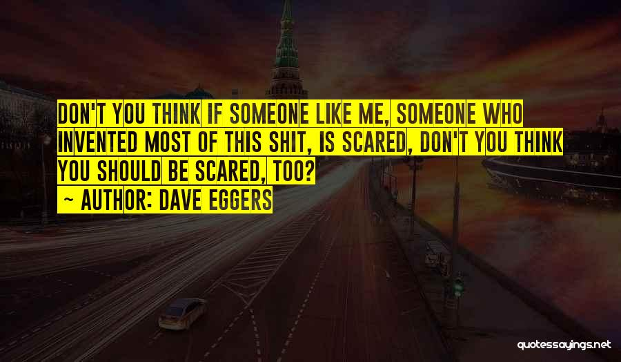 You Should Be Scared Of Me Quotes By Dave Eggers