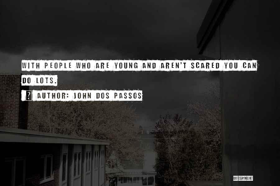 You Should Be Scared Of Me Quotes By John Dos Passos