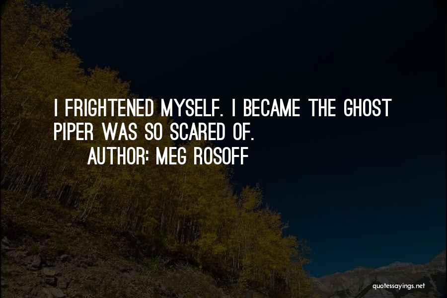 You Should Be Scared Of Me Quotes By Meg Rosoff
