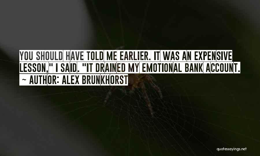 You Should Have Told Me Quotes By Alex Brunkhorst