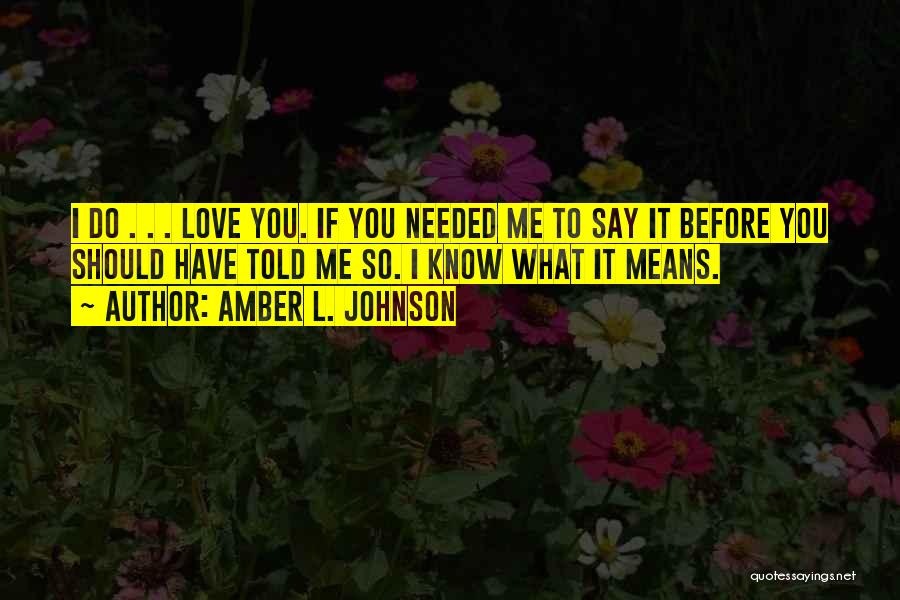 You Should Have Told Me Quotes By Amber L. Johnson