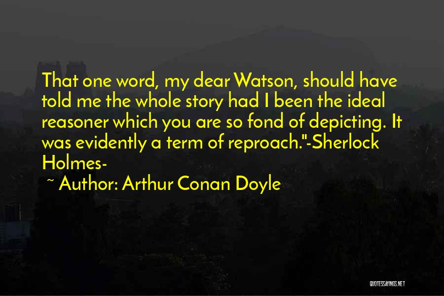 You Should Have Told Me Quotes By Arthur Conan Doyle