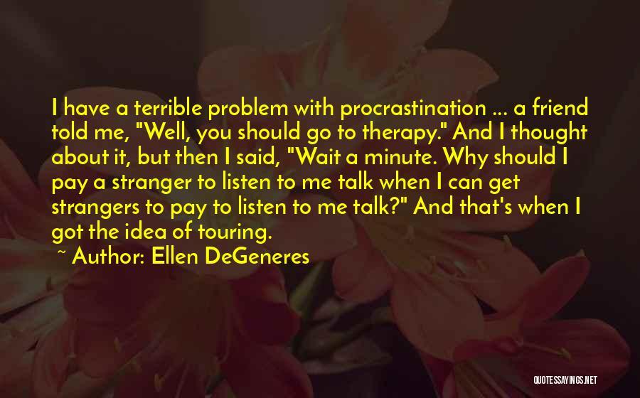You Should Have Told Me Quotes By Ellen DeGeneres