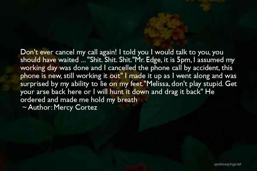You Should Have Told Me Quotes By Mercy Cortez