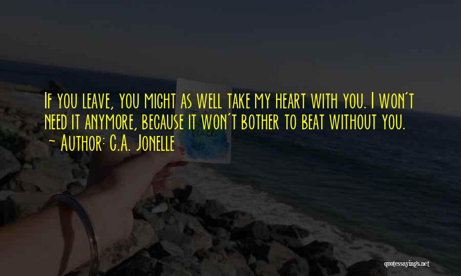 You Take My Heart Quotes By C.A. Jonelle