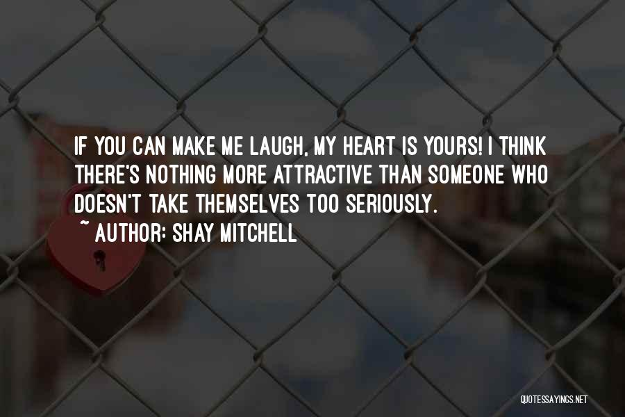 You Take My Heart Quotes By Shay Mitchell