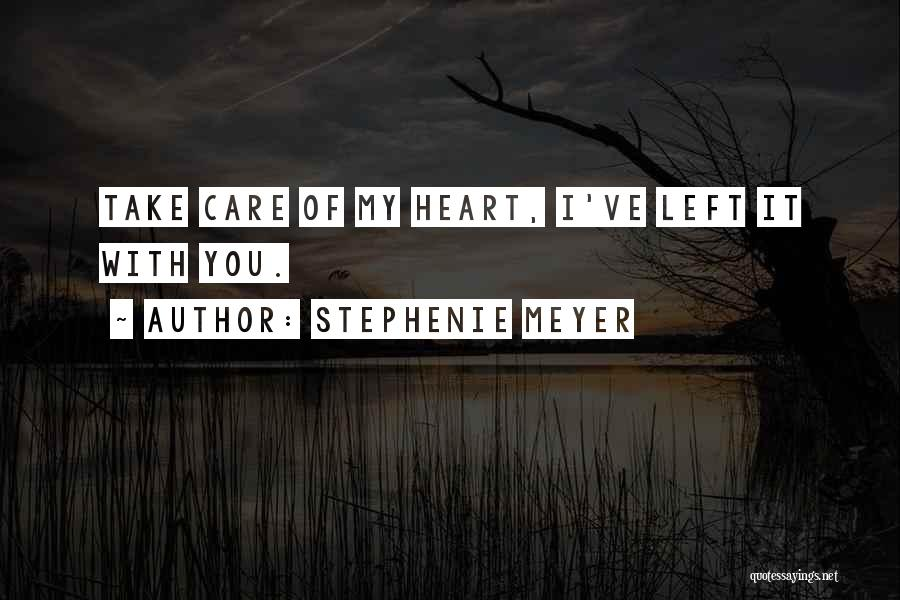 You Take My Heart Quotes By Stephenie Meyer