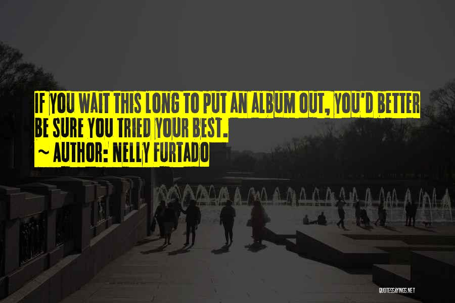You Tried Your Best Quotes By Nelly Furtado