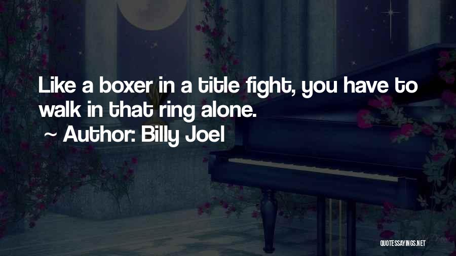 You Walk Alone Quotes By Billy Joel