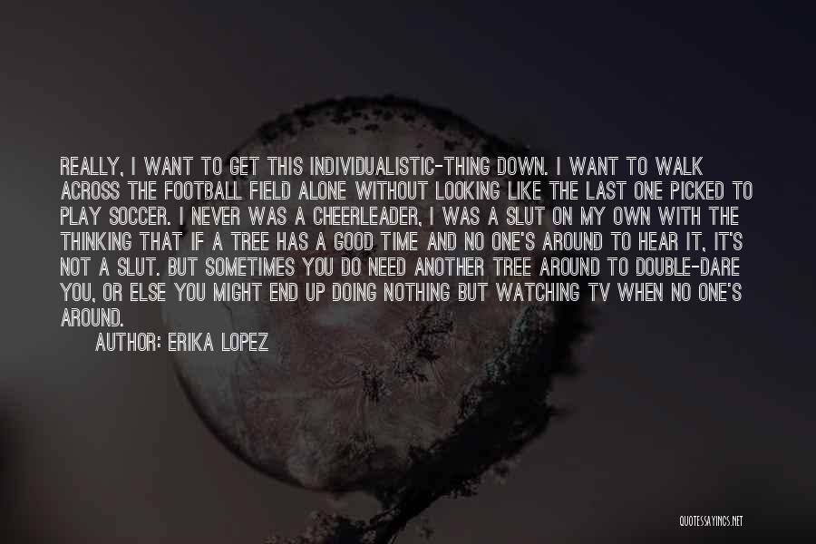 You Walk Alone Quotes By Erika Lopez