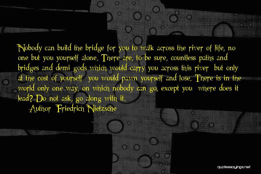 You Walk Alone Quotes By Friedrich Nietzsche