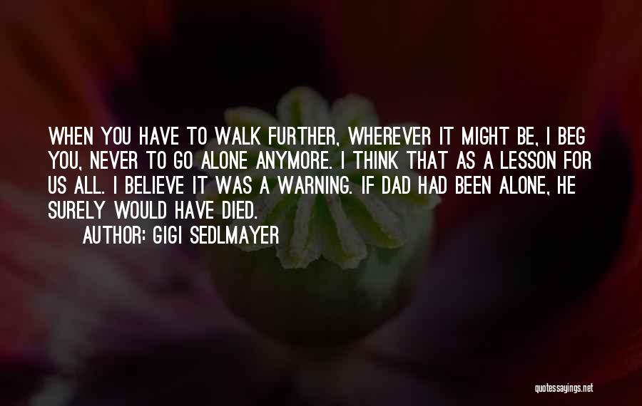 You Walk Alone Quotes By Gigi Sedlmayer