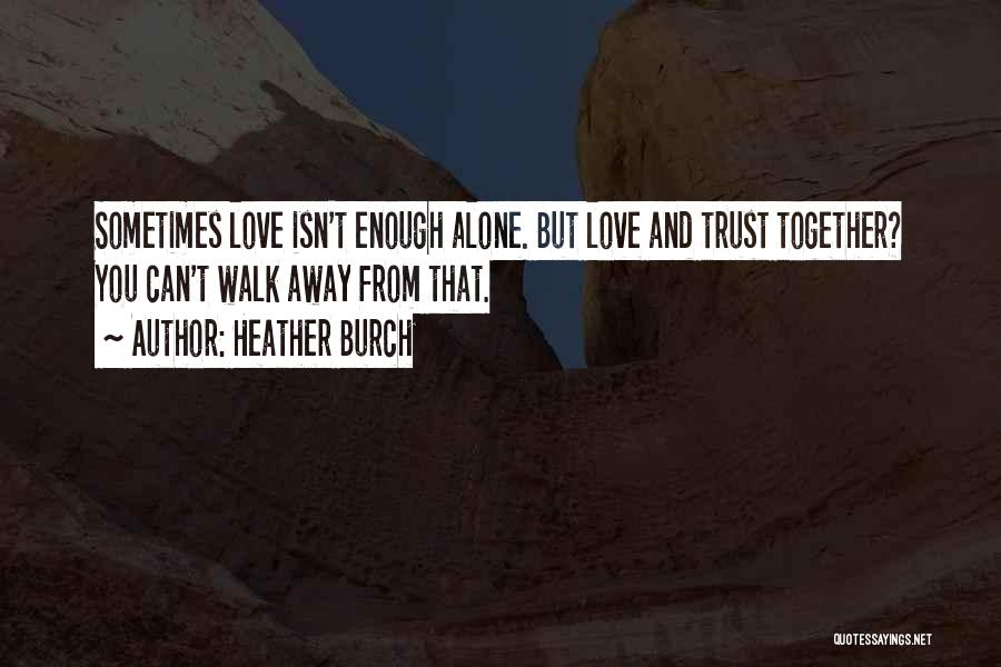 You Walk Alone Quotes By Heather Burch
