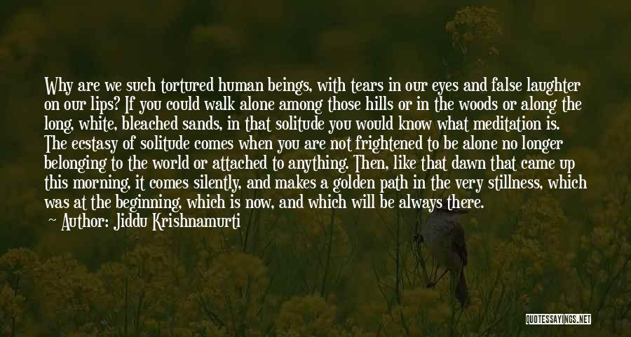 You Walk Alone Quotes By Jiddu Krishnamurti