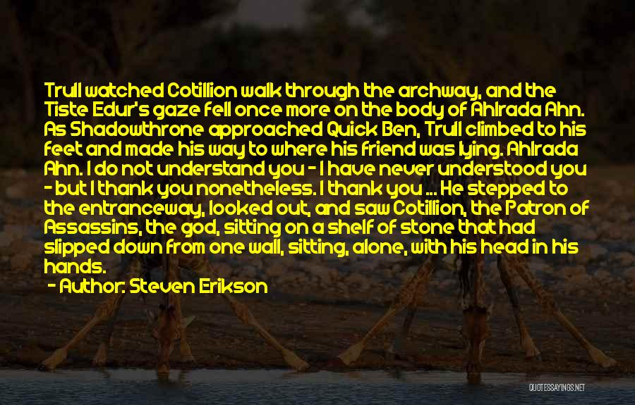 You Walk Alone Quotes By Steven Erikson