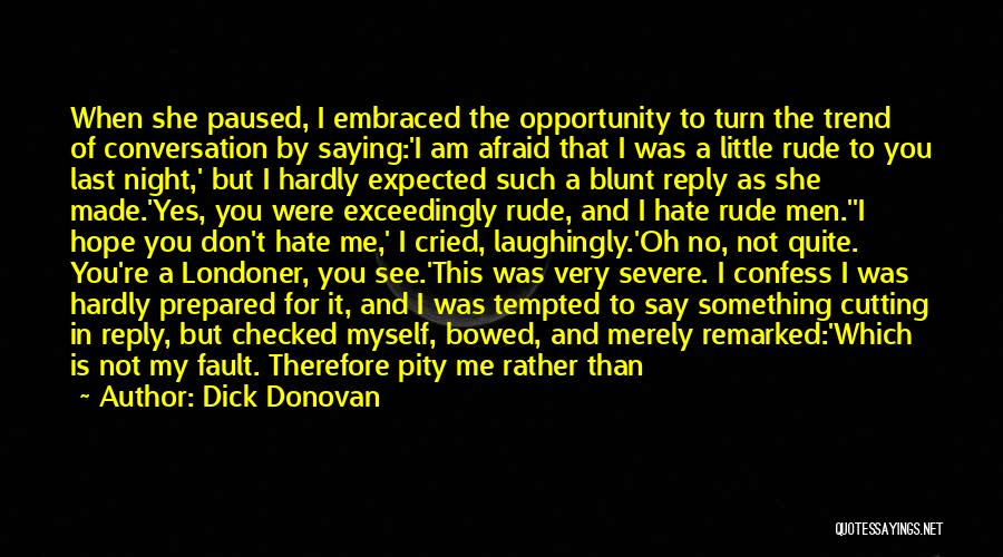 You Were Rude Quotes By Dick Donovan