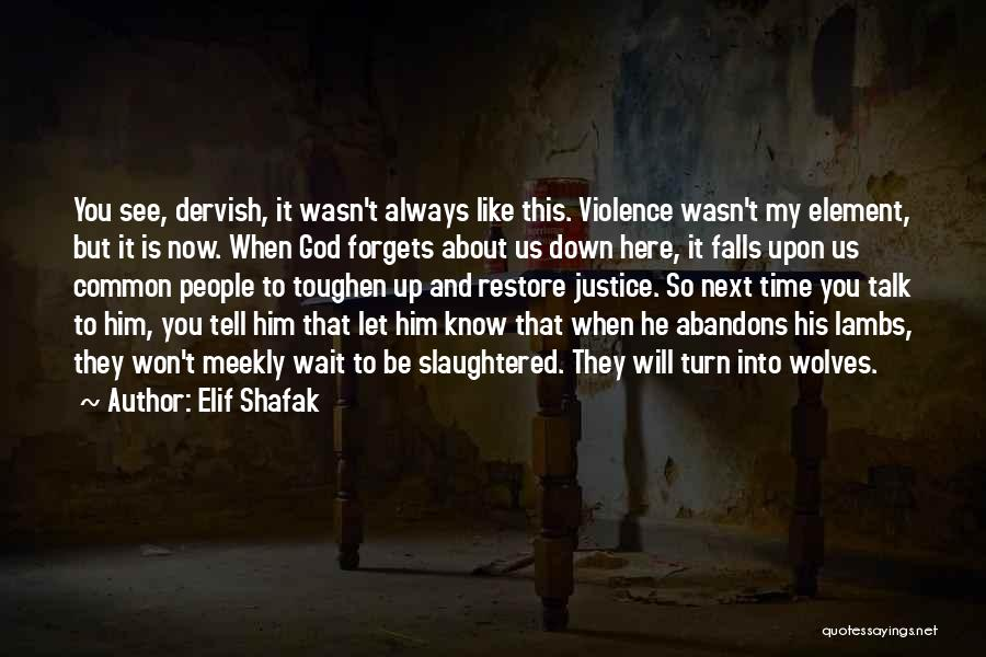 You Will Always Be Here Quotes By Elif Shafak