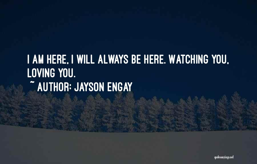 You Will Always Be Here Quotes By Jayson Engay