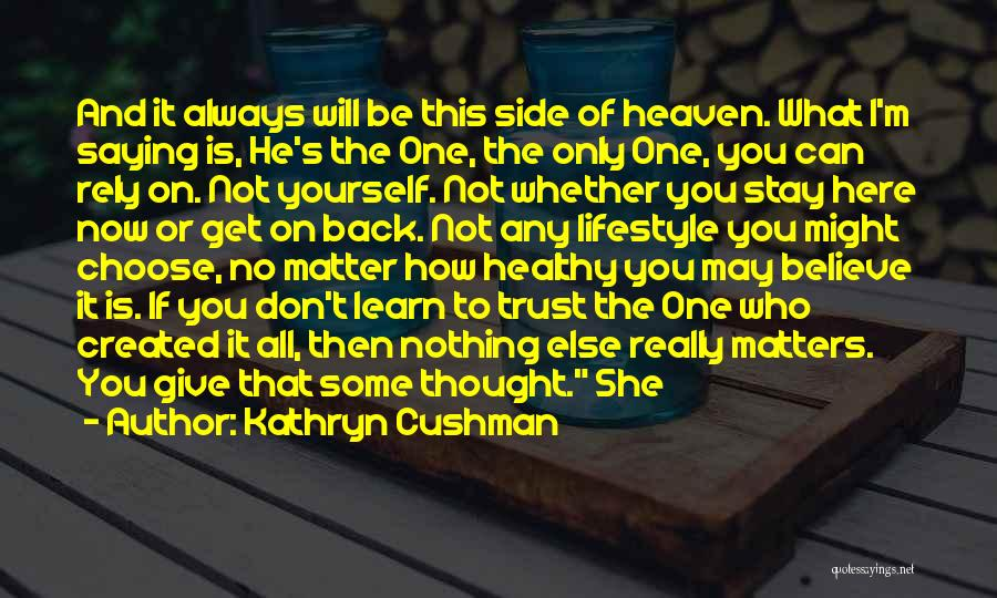You Will Always Be Here Quotes By Kathryn Cushman