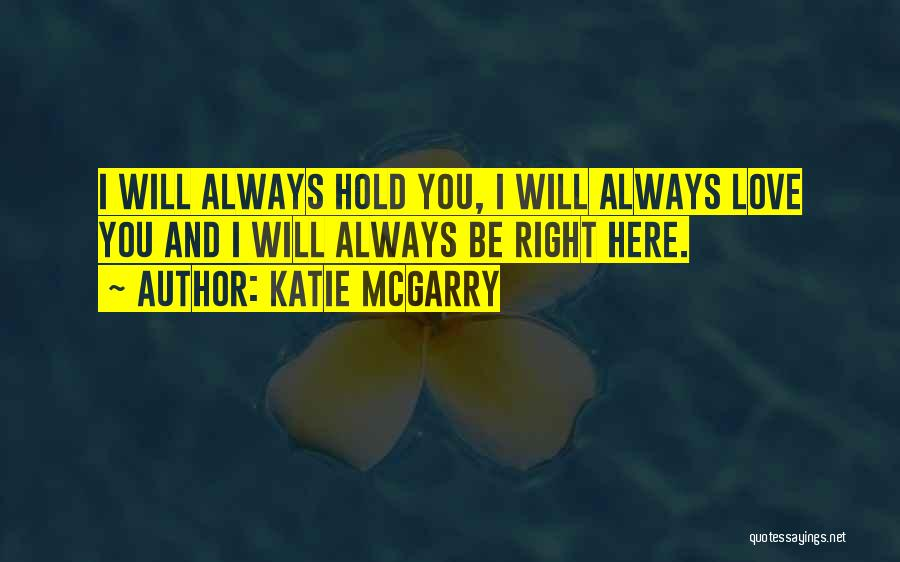 You Will Always Be Here Quotes By Katie McGarry